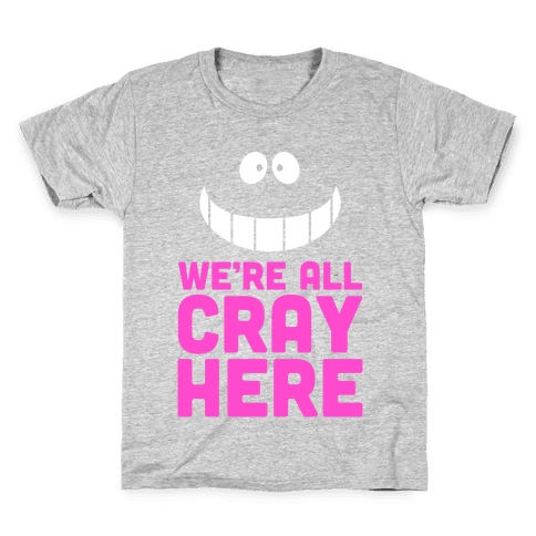 We're All Cray Here Kids T-Shirt