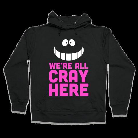 We're All Cray Here Hooded Sweatshirt