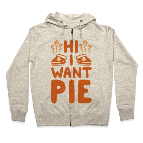 Hi I Want Pie Zip Hoodie