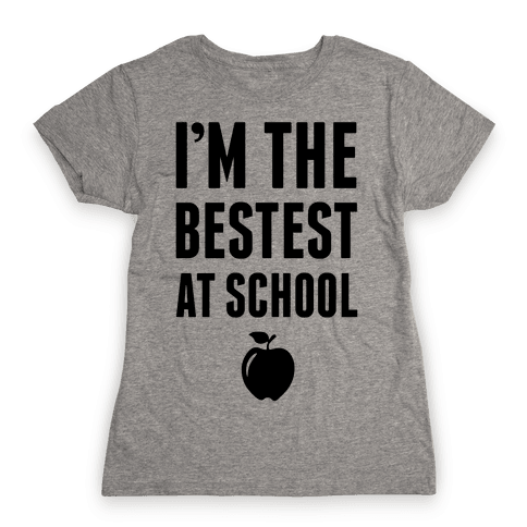 I'm The Bestest at School Womens T-Shirt
