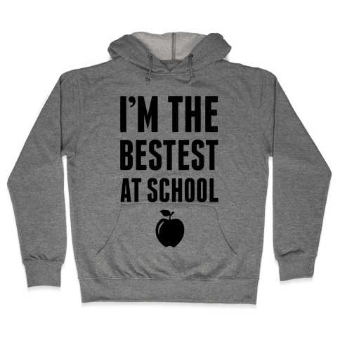 I'm The Bestest at School Hooded Sweatshirt