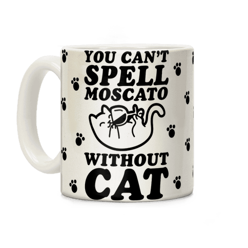 You Can't Spell Moscato without Cat Coffee Mug