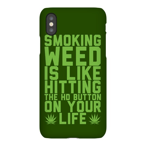 Smoking Weed Is Like Hitting The Hd Button On Your Life Phone Case