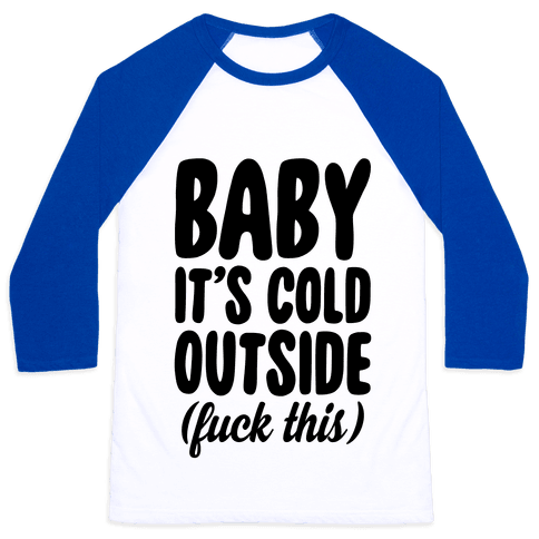 Baby It's Cold Outside (F*** This) Baseball Tee