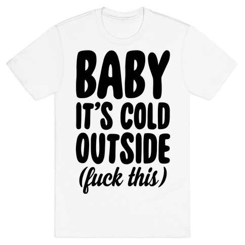 Baby It's Cold Outside (F*** This) Mens T-Shirt