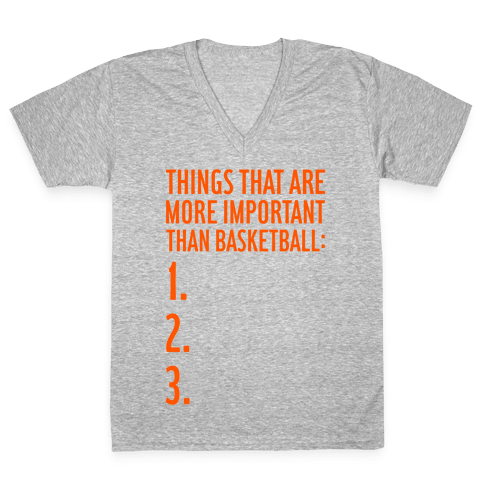 Things That Are More Important Than Basketball V-Neck Tee Shirt