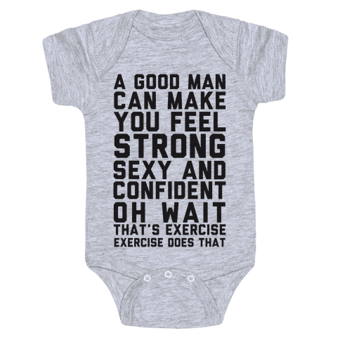 A Good Man Can Make You Feel Strong, Sexy, And Confident Baby Onesy