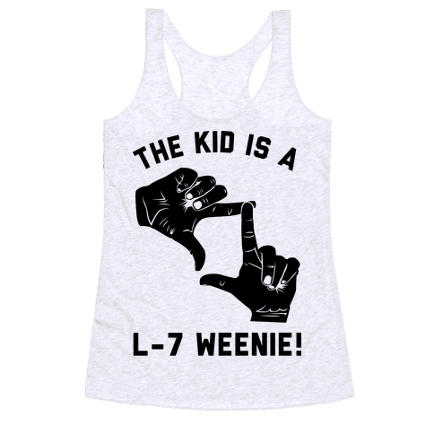 The Kid Is A L-7 Weenie Racerback Tank Top