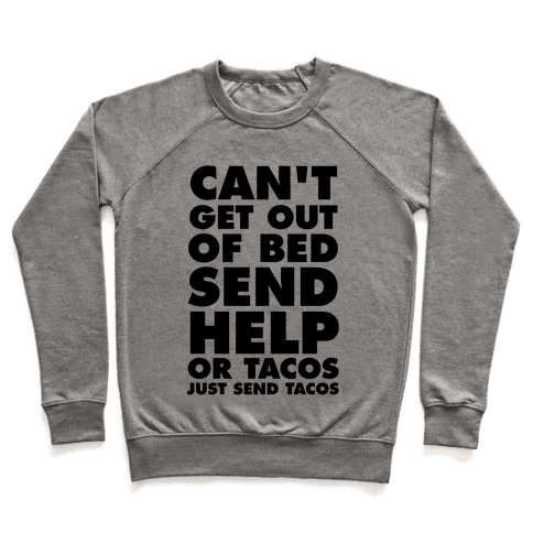 Can't Get Out Of Bed, Send Help (Or Tacos, Just Send Tacos) Pullover