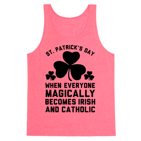 St. Patrick's Day When Everyone Magically Becomes Irish and Catholic Tank Top