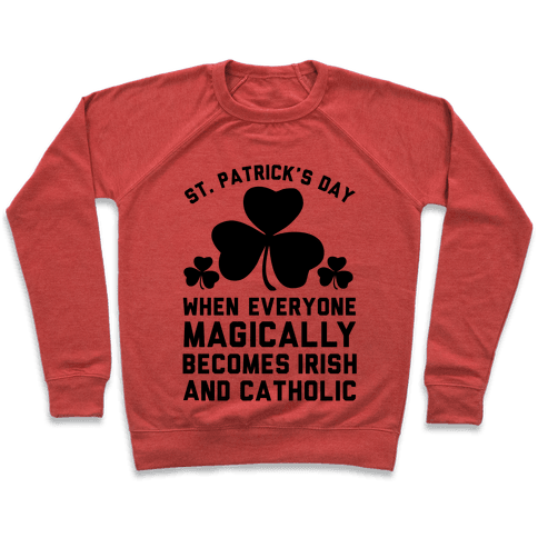 St. Patrick's Day When Everyone Magically Becomes Irish and Catholic Pullover