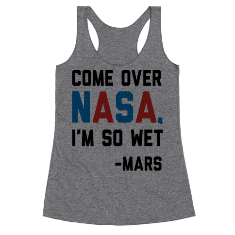 Come Over NASA I'm So Wet Racerback Tank Top