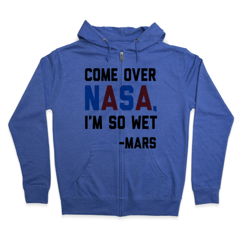 Come Over NASA I'm So Wet Zip Hoodie