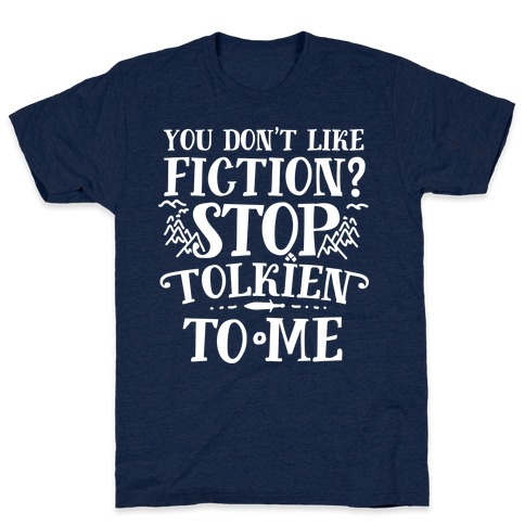 You Don't Like Fiction? Stop Tolkien to Me Mens T-Shirt