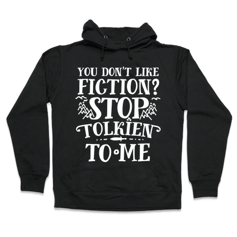 You Don't Like Fiction? Stop Tolkien to Me Hooded Sweatshirt