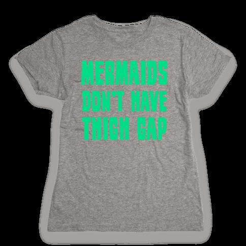 Mermaids Don't Have Thigh Gap Womens T-Shirt