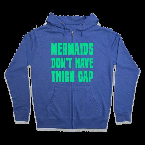 Mermaids Don't Have Thigh Gap Zip Hoodie