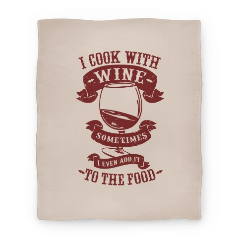 I Cook With Wine Sometimes I Even Add it to the Food Blanket Blanket