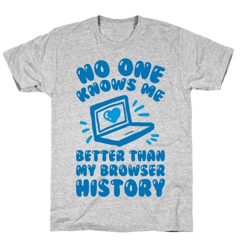 No One Knows Me Better Than My Browser History Mens T-Shirt