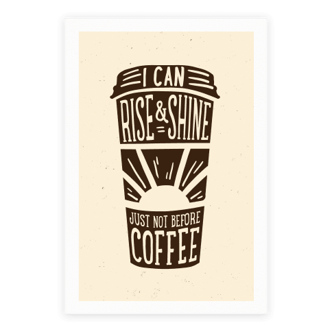 I Can Rise & Shine Just Not Before Coffee Poster