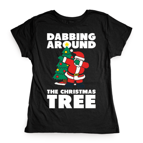 Dabbing Around The Christmas Tree Womens T-Shirt