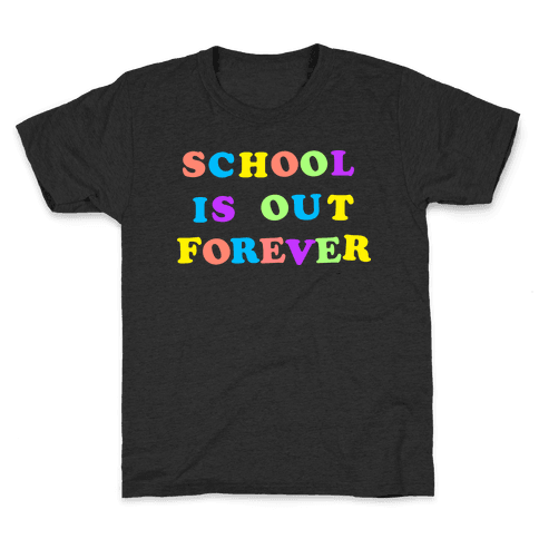 School is Out Forever Kids T-Shirt