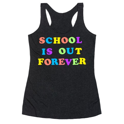 School is Out Forever Racerback Tank Top