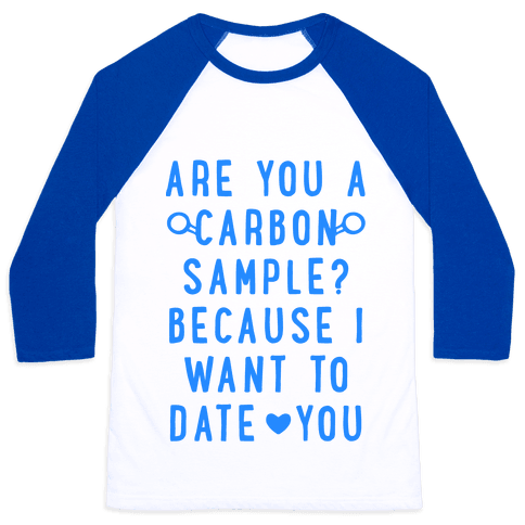 Are You A Carbon Sample Because I Want To Date You