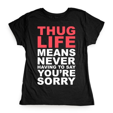 Thug Life Means Womens T-Shirt