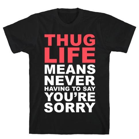 Thug Life Means T-Shirt