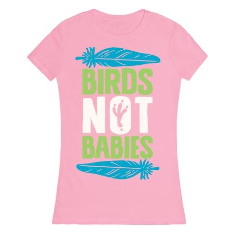 Birds Not Babies Womens T-Shirt