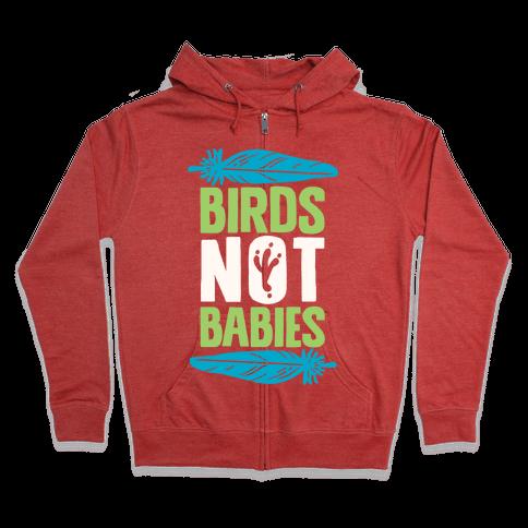 Birds Not Babies Zip Hoodie
