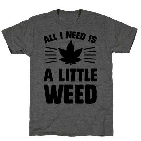 All I Need Is A Little Weed