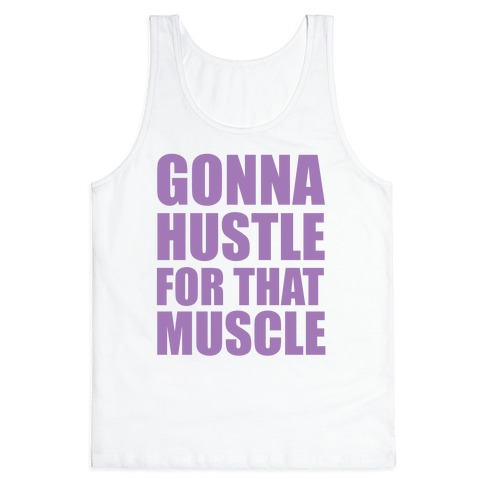 Gonna Hustle For That Muscle Tank Top