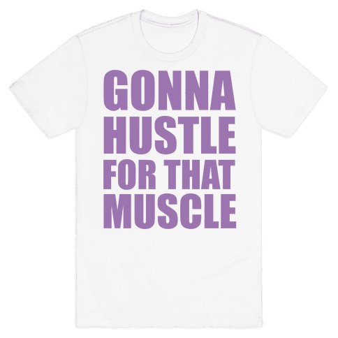 Gonna Hustle For That Muscle Mens T-Shirt