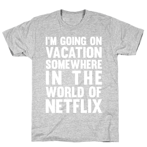I'm Going On Vacation Somewhere In The World Of Netflix Mens T-Shirt