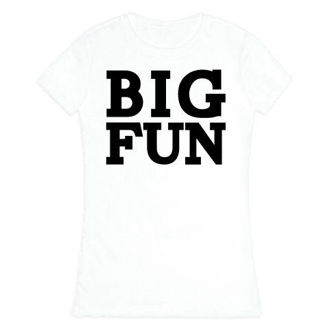 Big Fun Womens T-Shirt