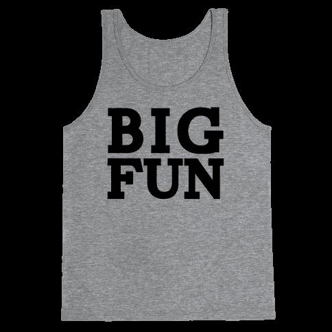 Big Fun Tank Top
