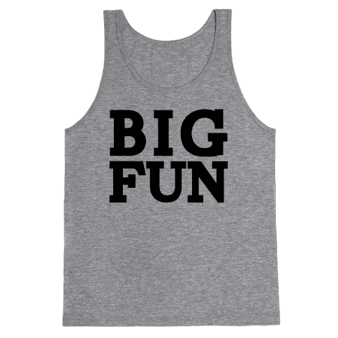 Big Fun Tank Top