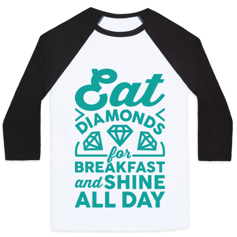 Eat Diamonds For Breakfast And Shine All Day Baseball Tee