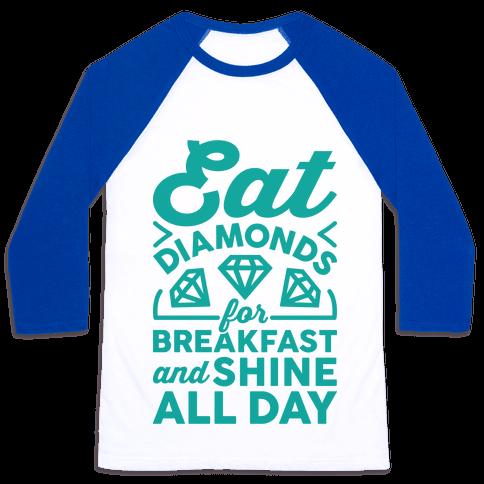 Eat Diamonds For Breakfast And Shine All Day Baseball Tee