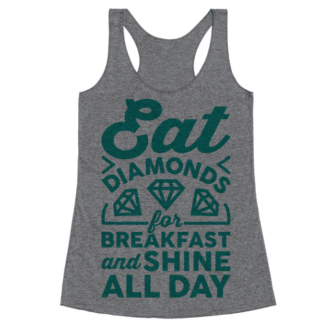Eat Diamonds For Breakfast And Shine All Day Racerback Tank Top