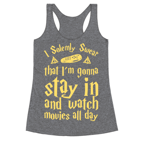 I Solemnly Swear That I'm Gonna Watch Movies All Day Racerback Tank Top