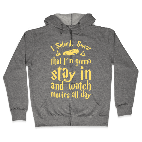 I Solemnly Swear That I'm Gonna Watch Movies All Day Zip Hoodie