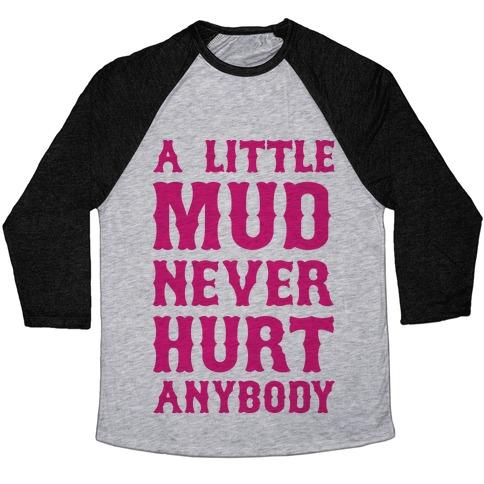 A Little Mud Never Hurt Anybody Baseball Tee