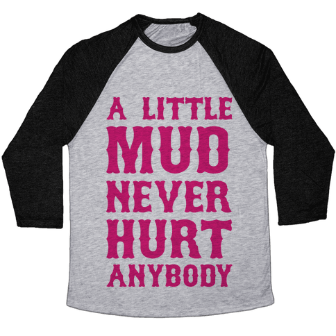 A Little Mud Never Hurt Anybody Baseball Tee