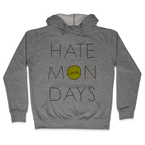 Hate Mondays Hooded Sweatshirt