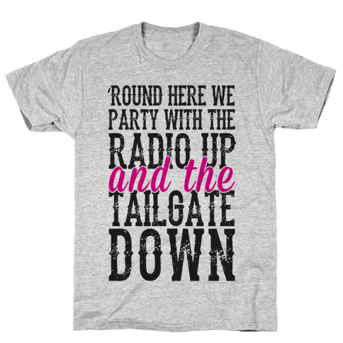 'Round Here We Party With The Radio Up And The Tailgate Down Mens T-Shirt