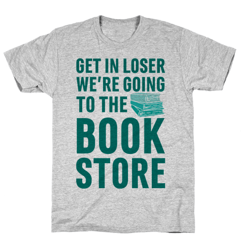 Get In Loser We're Going To The Bookstore Mens T-Shirt
