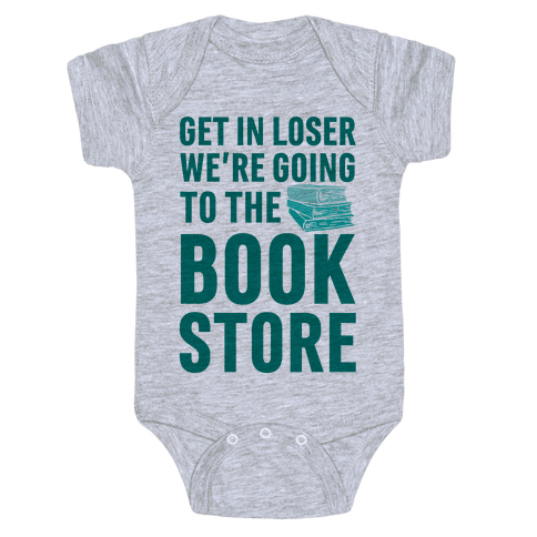 Get In Loser We're Going To The Bookstore Baby Onesy